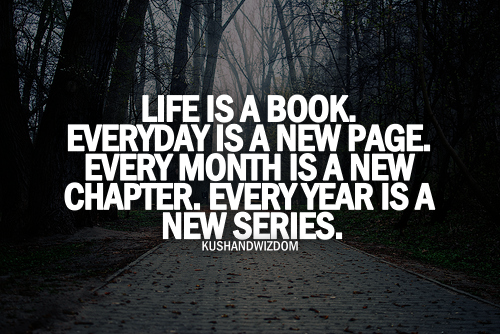 life-is-a-book-everyday-is-a-new-page-every-month-is-a-new-chapter-every-year-is-a-new-series-life-quote