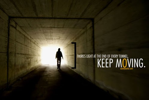 There's a light at the end of every tunnel, Keep Moving.
