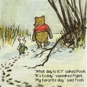 Winnie Pooh it's today quote