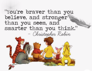 You're braver than you believe, and stronger than you seem, and smarter than you think. - quote by Christopher Robin